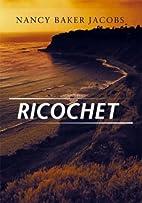 Ricochet by Nancy Baker Jacobs