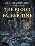 Alan M. Clark: The Blood of Father Time: The Mystic Clan's Grand Plot (Five Star Science Fiction and Fantasy Series) (Five Star Science Fiction and Fantasy Series) (Five Star Science Fiction & Fantasy)