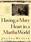 Weaver, Joanna: Having a Mary Heart in a Martha World: Finding Intimacy With God in the Busyness of Life