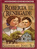 Stephen A. Bly: Roberta and the Renegade (Carson City Chronicles, Book 3)