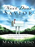Max Lucado: Next Door Savior: Near Enough to Touch, Strong Enough to Trust (Christian Softcover Originals)