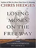Hedges, Chris: Losing Moses on the Freeway: The 10 Commandments in America (Christian Softcover Originals)