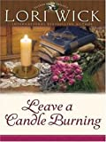 Wick, Lori: Leave a Candle Burning (Christian Softcover Originals)