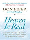 Piper, Don: Heaven Is Real: Lessons on Earthly Joy -- From the Man Who Spent 90 Minutes in Heaven (Christian Large Print Softcover)