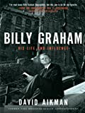 Aikman, David: Billy Graham: His Life and Influence