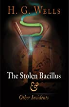 The Stolen Bacillus and Other Incidents by…