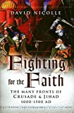 Nicolle, David: Fighting for the Faith: The Many Fronts of Crusade and Jihad, 1000-1500 AD