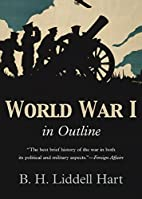 The war in outline, 1914-1918 by Liddell…