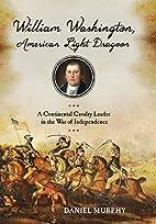 William Washington, American Light Dragoon:…