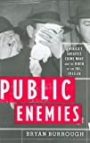 Burrough, Bryan: PUBLIC ENEMIES: Americas Greatest Crime Wave and the Birth of the FBI, 1933-34