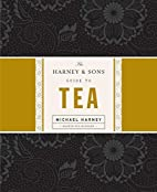 The Harney & Sons Guide to Tea by Michael…