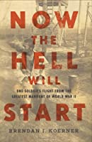 cover image of now the hell will start by brendan koerner