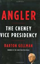 Angler: The Cheney Vice Presidency by Barton…