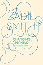 Changing My Mind: Occasional Essays by Zadie…