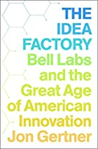 The Idea Factory: Bell Labs and the Great&hellip;
