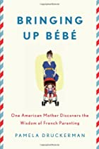 Bringing Up Bebe: One American Mother…
