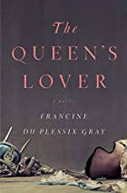 The Queen's Lover: A Novel by Francine du…
