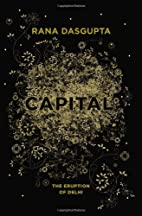 Capital: The Eruption of Delhi by Rana…