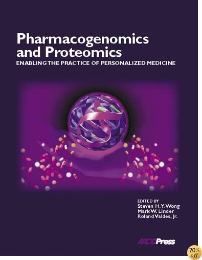Pharmacogenomics and Proteomics: Enabling the Practice of Personalized Medicine