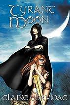 Tyrant Moon by Elaine Corvidae
