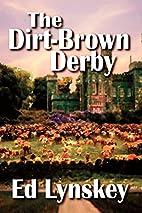 The Dirt-Brown Derby by Ed Lynskey