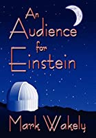 An Audience for Einstein di Mark Wakely