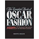 Chace, Reeve: The Complete Book of Oscar Fashion: Variety's 75 Years of Glamour on the Red Carpet