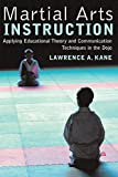 Kane, Lawrence A.: Martial Arts Instruction: Applying Educational Theory And Communication Techniques In The Dojo