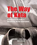 Kane, Lawrence A.: The Way of Kata: A Comprehensive Guide for Deciphering Martial Applications