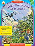 Publishing, Carson Dellosa: Taking Godly Care of the Earth Grade 2-5: Stewardship Lessons in Creation Care