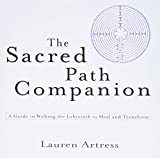 Artress, Lauren: The Sacred Path Companion: A Guide to Walking the Labyrinth to Heal And Transform