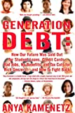 Kamenetz, Anya: Generation Debt: How Our Future Was Sold Out for Student Loans, Credit Cards, Bad Jobs, No Benefits, and Tax Cuts for Rich Geezers--and How to Fight Back