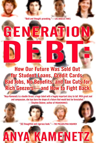 generation-debt-how-our-future-was-sold-out-for-student-loans-bad-jobs-no-benefits-and-tax-cuts-for-rich-geezers-and-how-to-fight-back