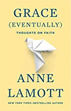 Grace (Eventually): Thoughts on Faith by…