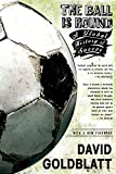 Goldblatt, David: The Ball is Round: A Global History of Soccer