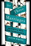 Whyte, David: The Three Marriages: Reimagining Work, Self and Relationship