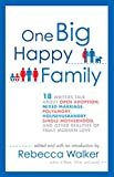 Walker, Rebecca: One Big Happy Family: 18 Writers Talk About Open Adoption, Mixed Marriage, Polyamory, Househusbandry,Single Motherhood, and Other Realities of Truly Modern Love