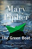 Pipher, Mary: The Green Boat: Reviving Ourselves in Our Capsized Culture
