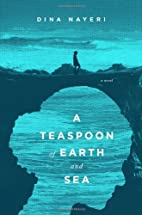 A Teaspoon of Earth and Sea: A Novel by Dina…