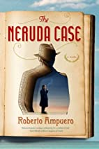 The Neruda Case: A Novel by Roberto Ampuero