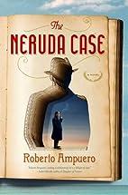 The Neruda Case: A Novel by Roberto Ampuero