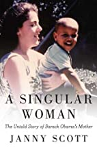 A Singular Woman: The Untold Story of Barack…