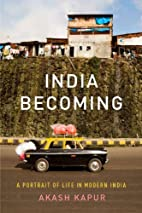 India Becoming: A Portrait of Life in Modern…