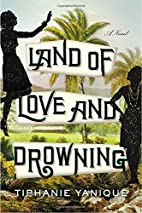 Land of Love and Drowning: A Novel by…