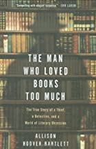 The Man Who Loved Books Too Much: The True…