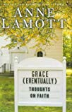 Lamott, Anne: Grace (Eventually): Thoughts on Faith