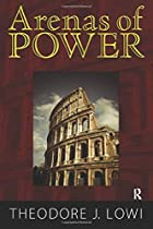 Arenas of power by Theodore J. Lowi