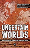 Wallerstein, Immanuel: Uncertain Worlds: World-Systems Analysis in Changing Times (Great Barrington Books)