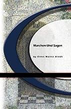 Marchen Und Sagen by Ernest Moritz Arndt