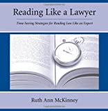 McKinney, Ruth Ann: Reading Like A Lawyer: Time-Saving Strategies For Reading Law Like An Expert
